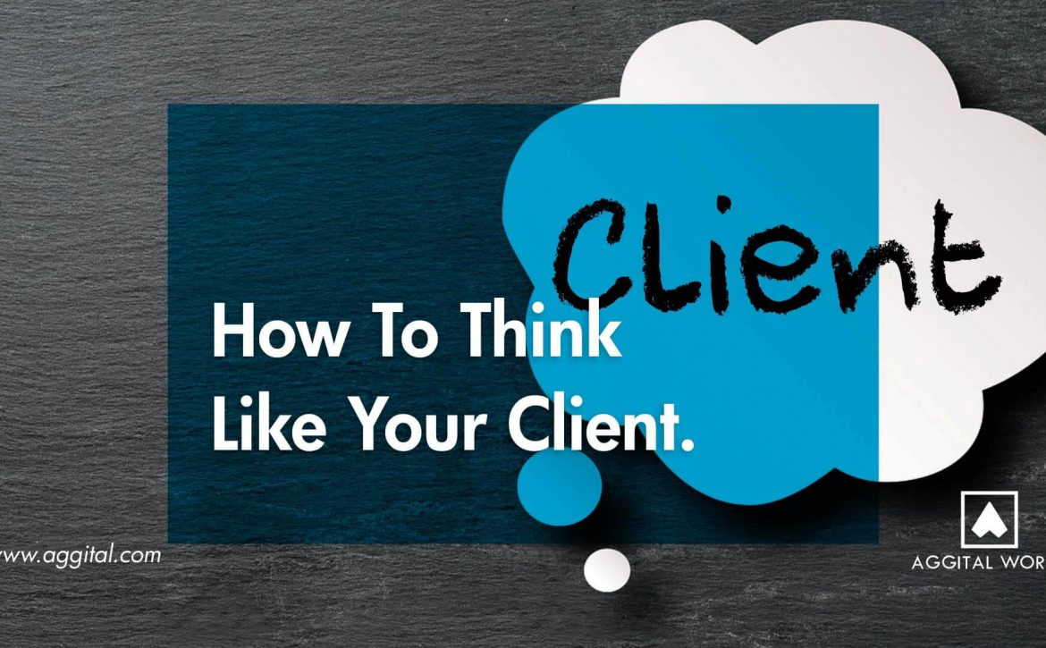 How To Think Like Your Client