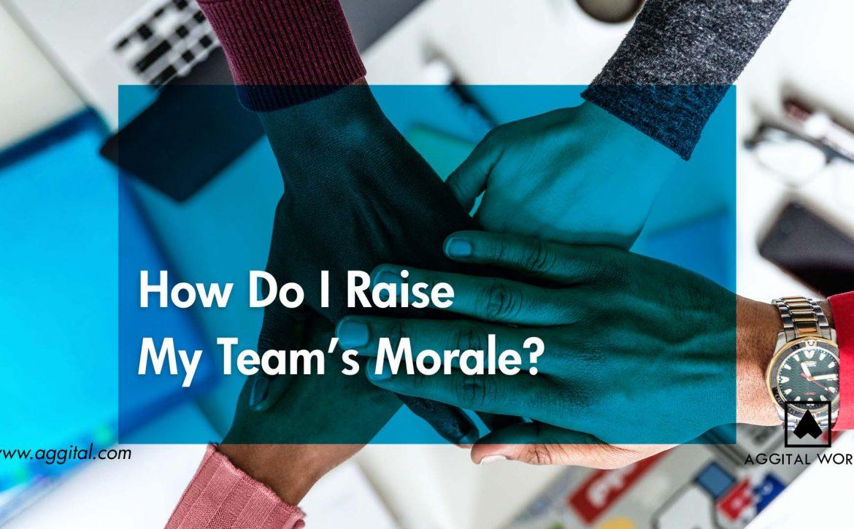 Hod do I raise my team's morale