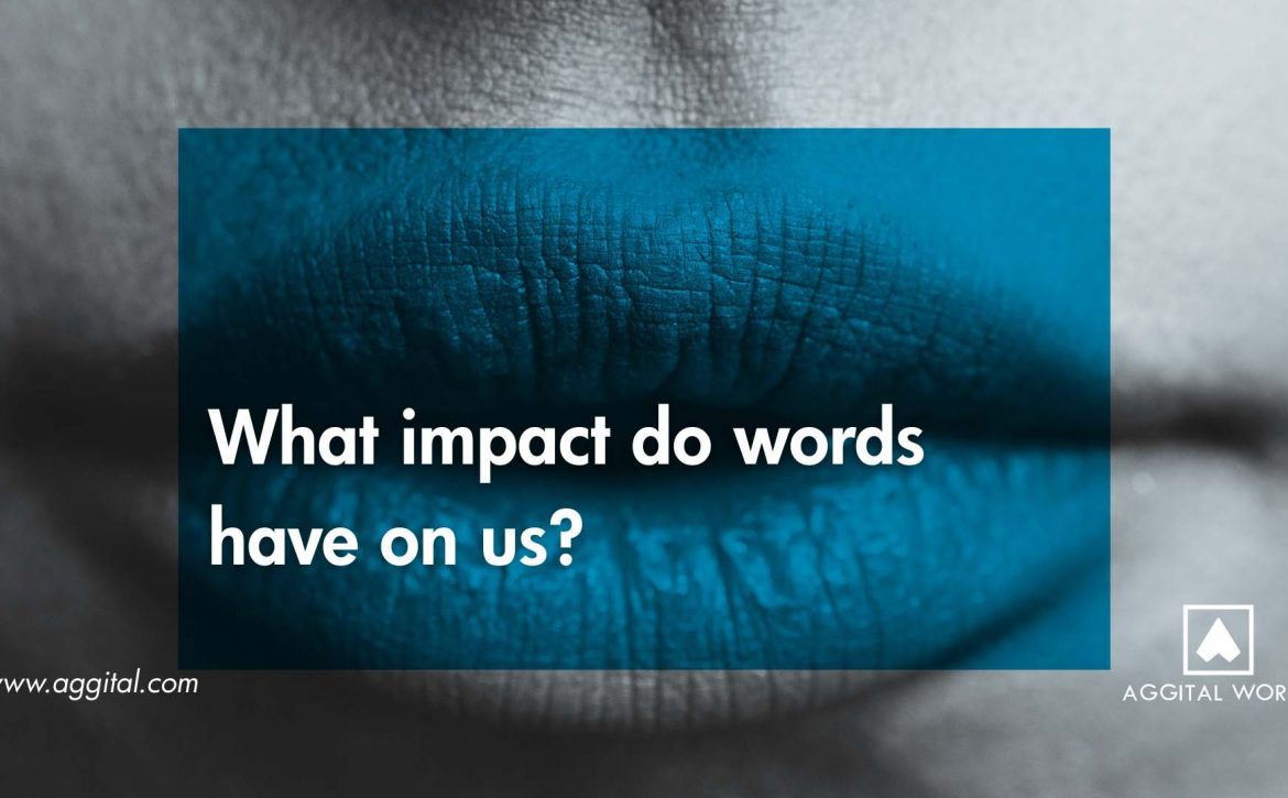 What impact do words have on us