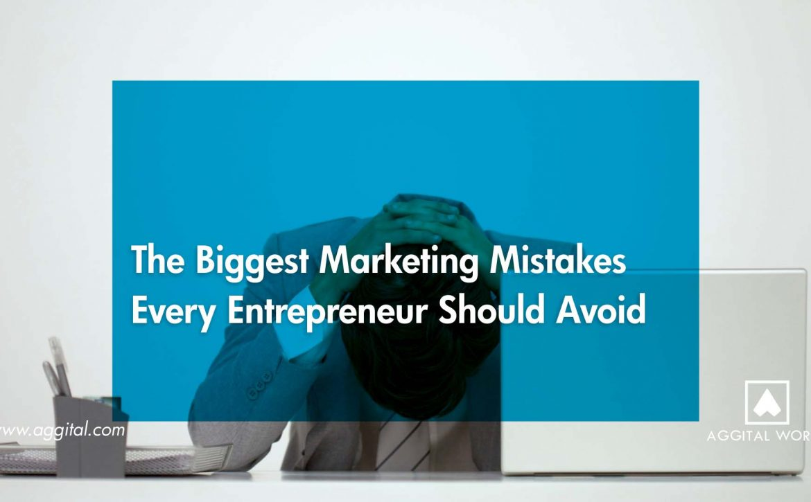 The Biggest Marketing Mistakes Every Entrepreneur Should Avoid!