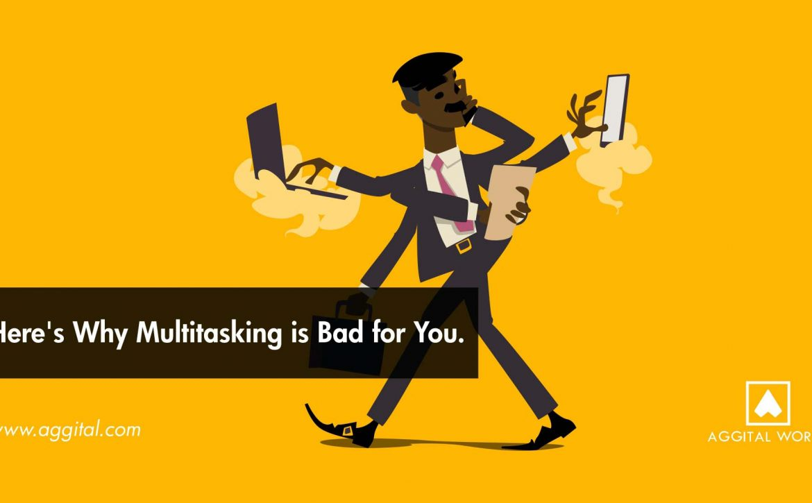 Here's Why Multitasking is Bad for You.