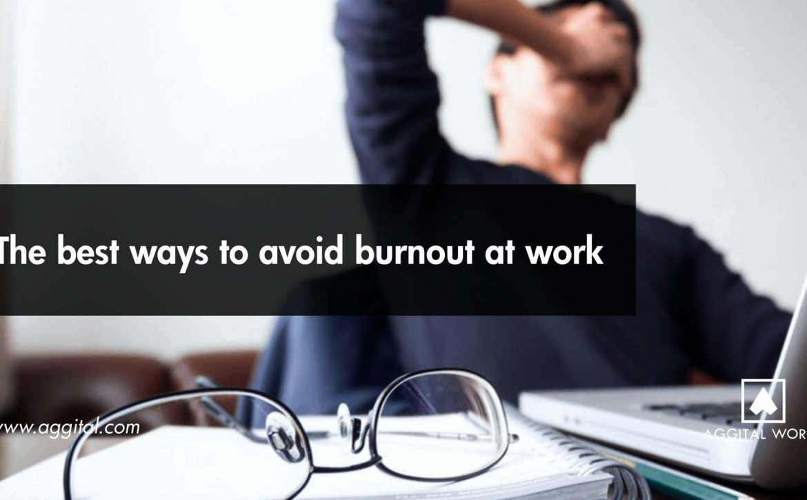 The Best Ways to Avoid Burnout at Work.