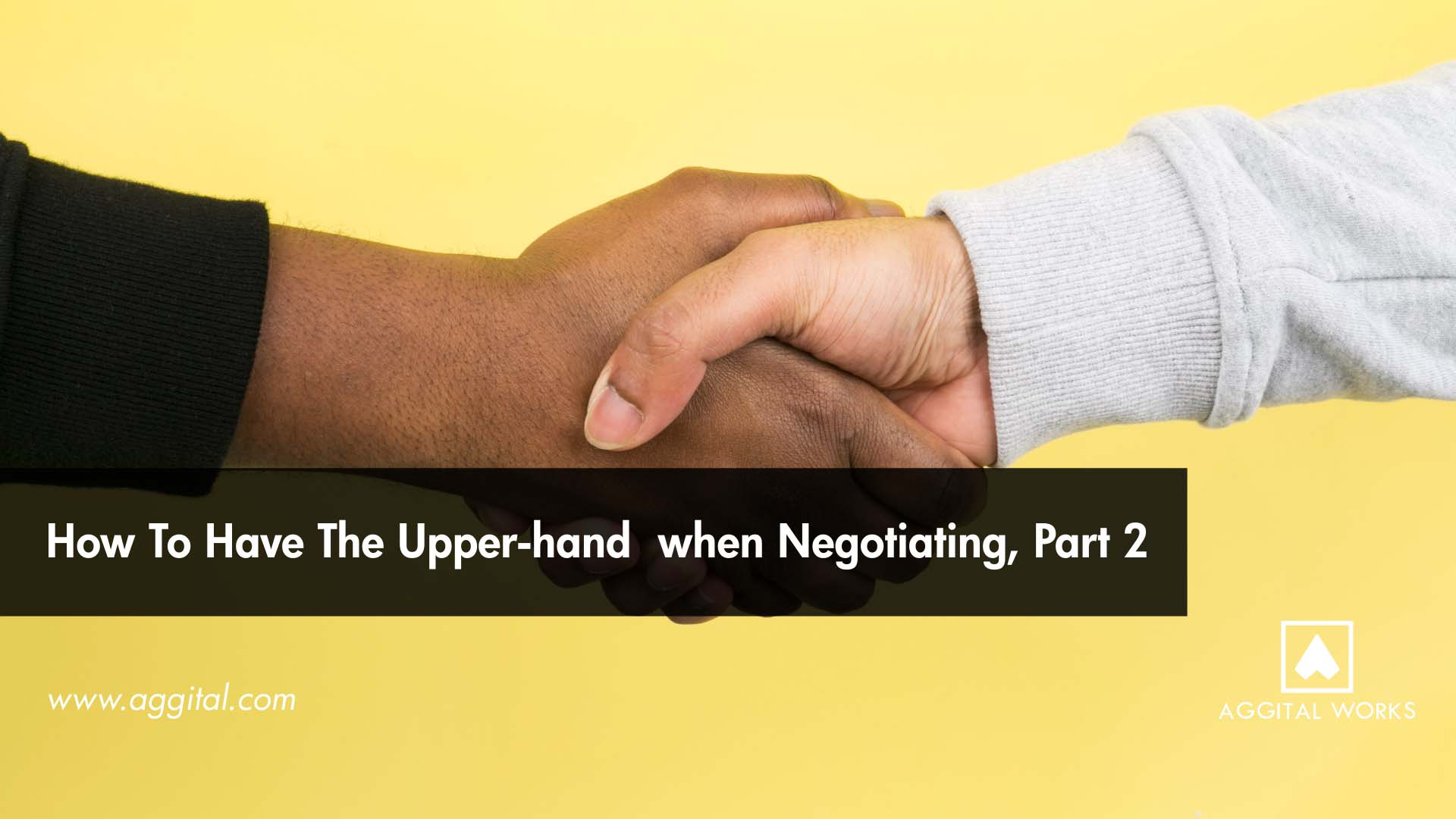 How to Have the Upper-Hand During a Business Negotiation - 2