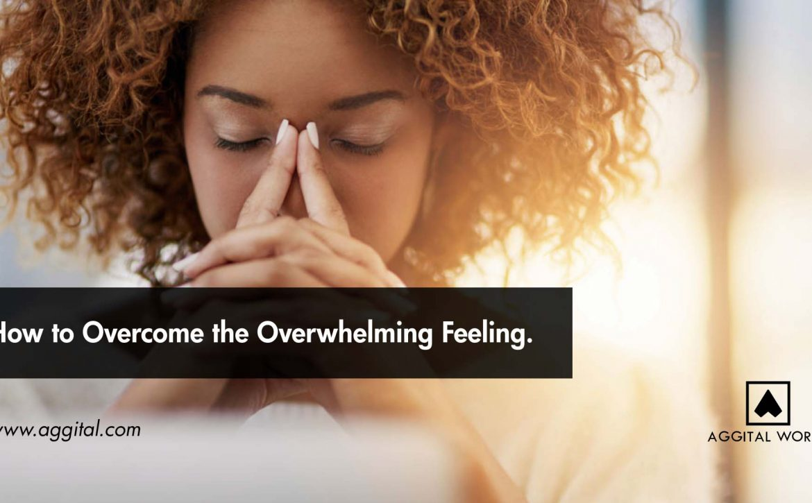 How to Overcome the Overwhelming Feeling