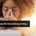How to Overcome the Overwhelming Feeling.