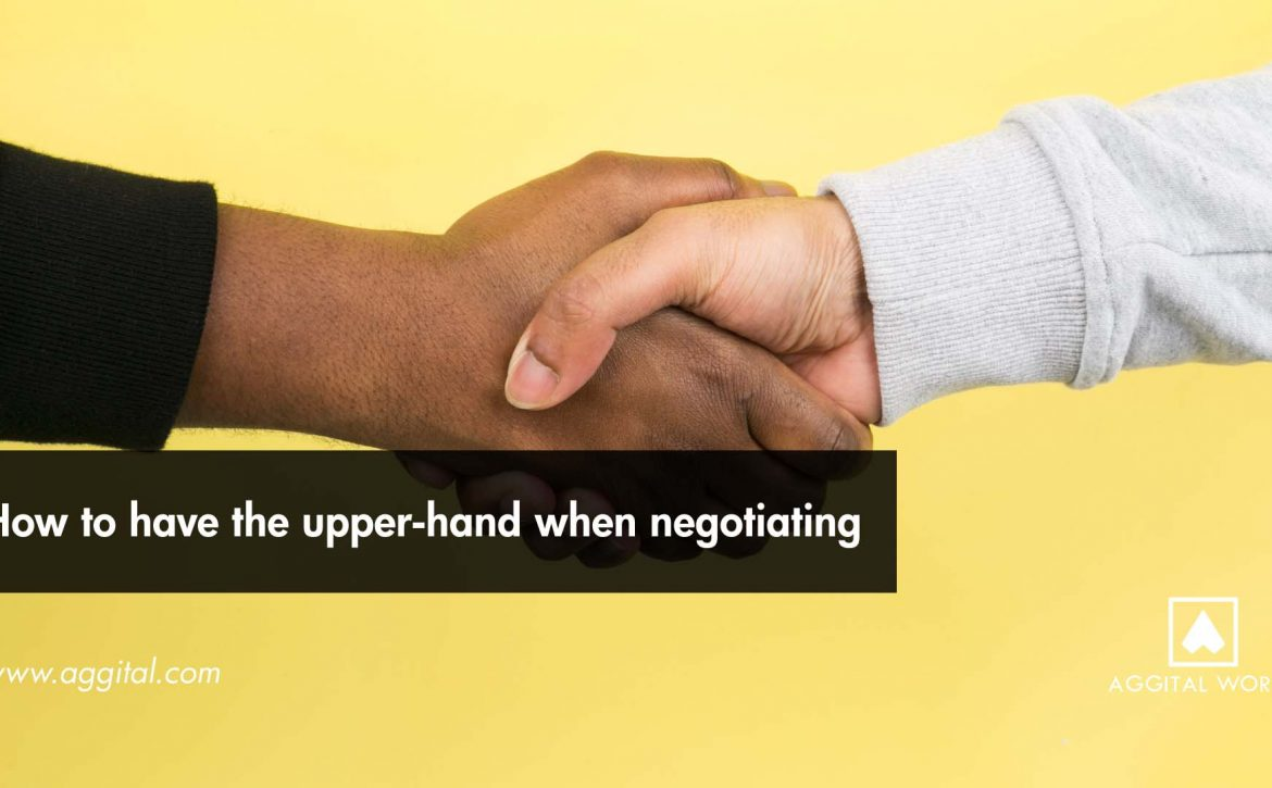 How to Have the Upper-Hand While Negotiating.