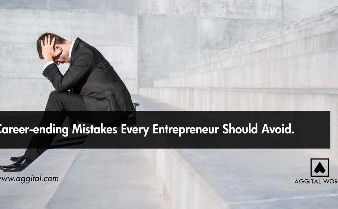 Career-Ending Mistakes Every Entrepreneur Should Avoid.