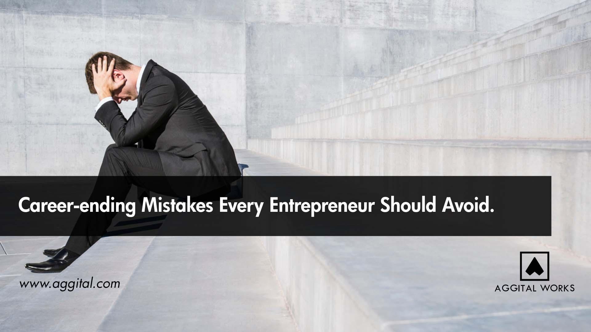 Career-Ending Mistakes Every Entrepreneur Should Avoid.